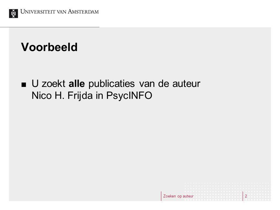 Zoeken op auteur2 Voorbeeld U zoekt alle publicaties van de auteur Nico H. Frijda in PsycINFO