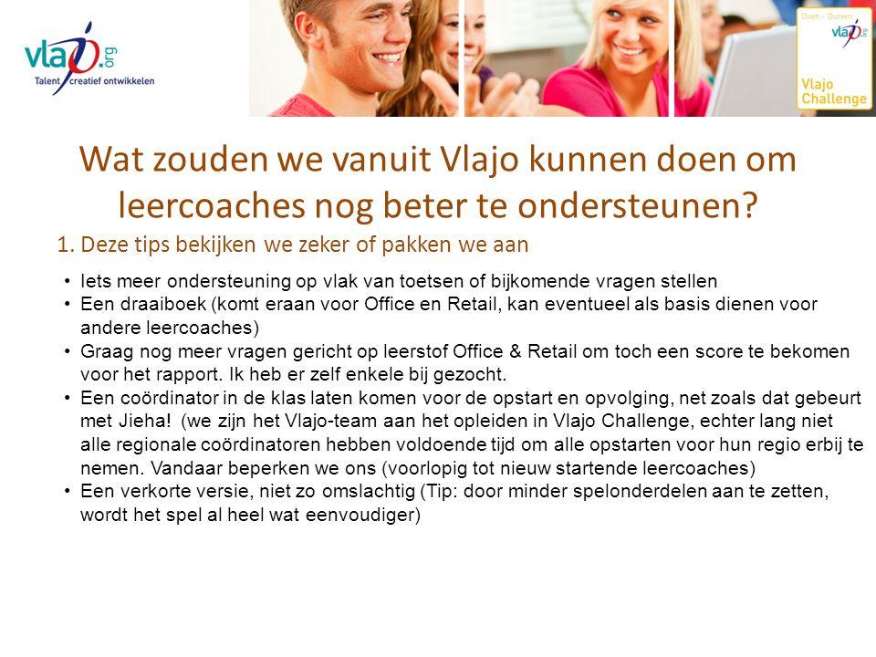 Wat zouden we vanuit Vlajo kunnen doen om leercoaches nog beter te ondersteunen? 1. Deze tips bekijken we zeker of pakken we aan Iets meer ondersteuni