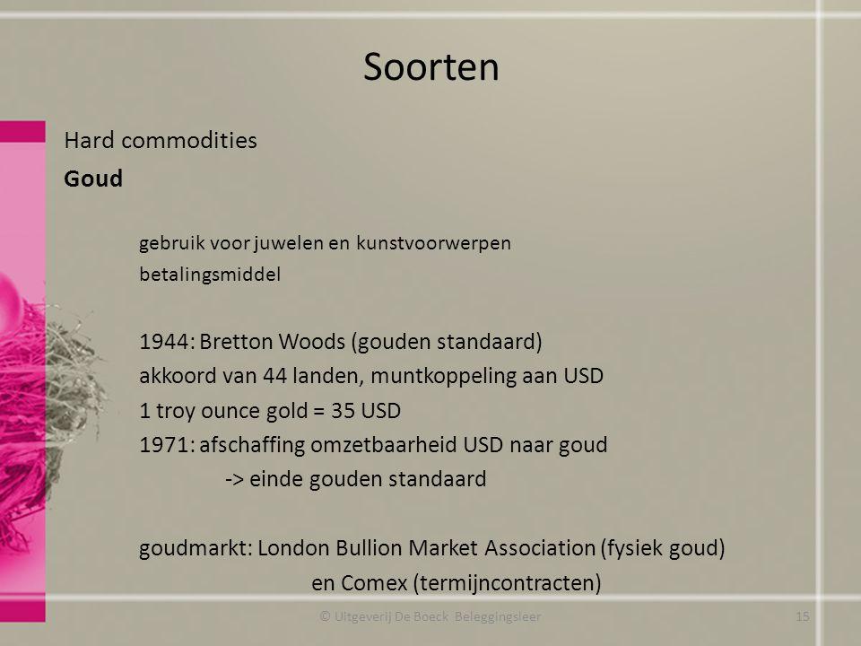 Soorten Hard commodities Goud gebruik voor juwelen en kunstvoorwerpen betalingsmiddel 1944: Bretton Woods (gouden standaard) akkoord van 44 landen, mu