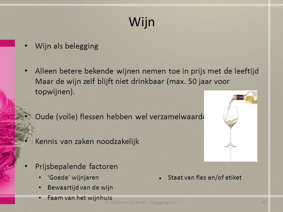 Wijn Wijn als belegging Alleen betere bekende wijnen nemen toe in prijs met de leeftijd Maar de wijn zelf blijft niet drinkbaar (max. 50 jaar voor top
