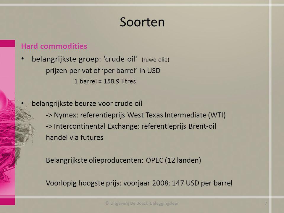 Soorten Hard commodities belangrijkste groep: 'crude oil' (ruwe olie) prijzen per vat of 'per barrel' in USD 1 barrel = 158,9 litres belangrijkste beu