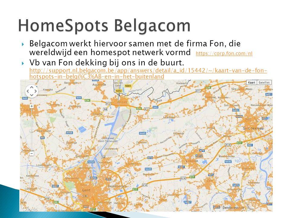  Belgacom werkt hiervoor samen met de firma Fon, die wereldwijd een homespot netwerk vormd https://corp.fon.com/nl https://corp.fon.com/nl  Vb van F