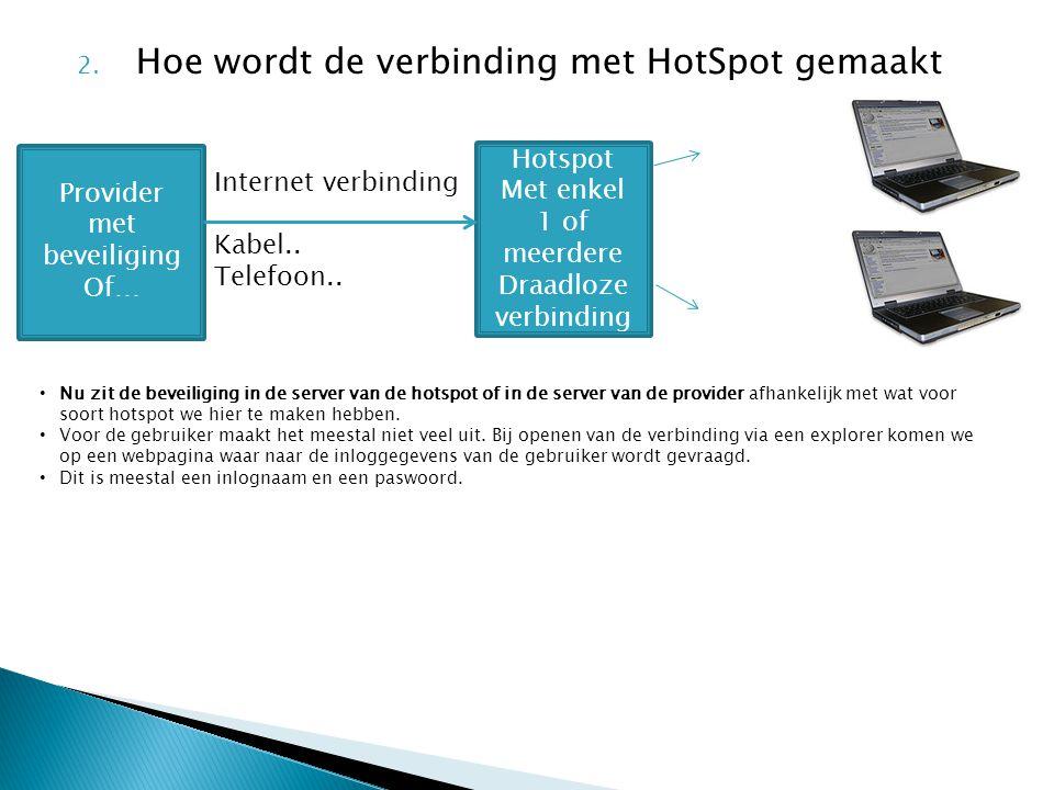 2. Hoe wordt de verbinding met HotSpot gemaakt Provider met beveiliging Of… Hotspot Met enkel 1 of meerdere Draadloze verbinding Internet verbinding K