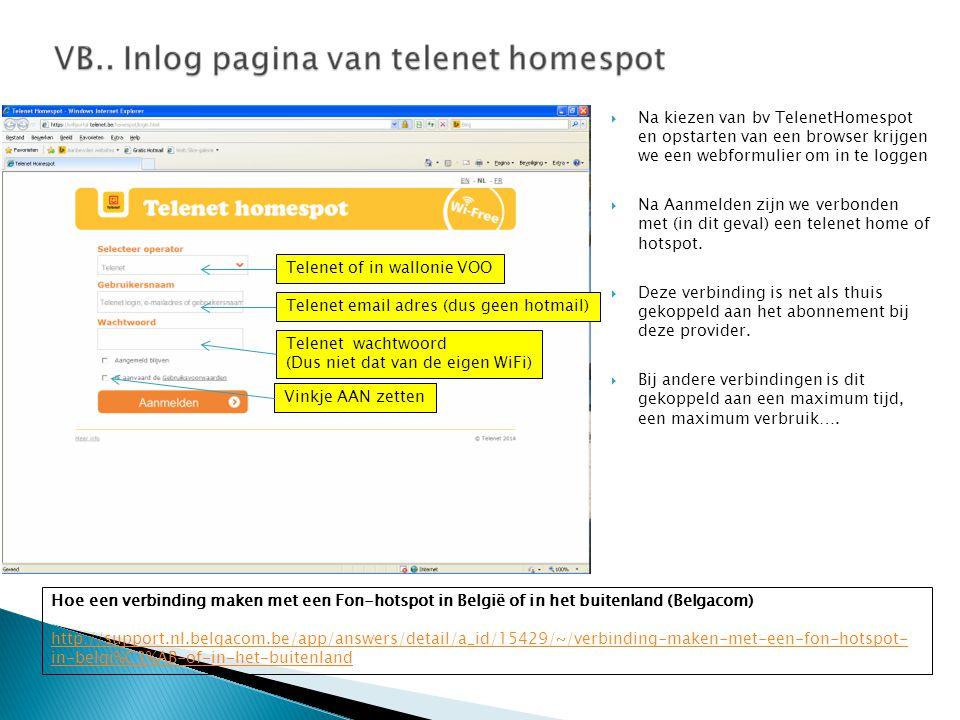  Na kiezen van bv TelenetHomespot en opstarten van een browser krijgen we een webformulier om in te loggen  Na Aanmelden zijn we verbonden met (in d
