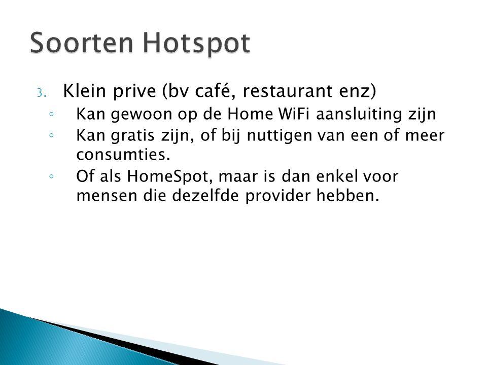 3. Klein prive (bv café, restaurant enz) ◦ Kan gewoon op de Home WiFi aansluiting zijn ◦ Kan gratis zijn, of bij nuttigen van een of meer consumties.