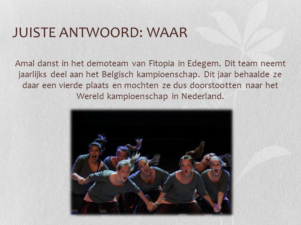 JUISTE ANTWOORD: WAAR Amal danst in het demoteam van Fitopia in Edegem. Dit team neemt jaarlijks deel aan het Belgisch kampioenschap. Dit jaar behaald