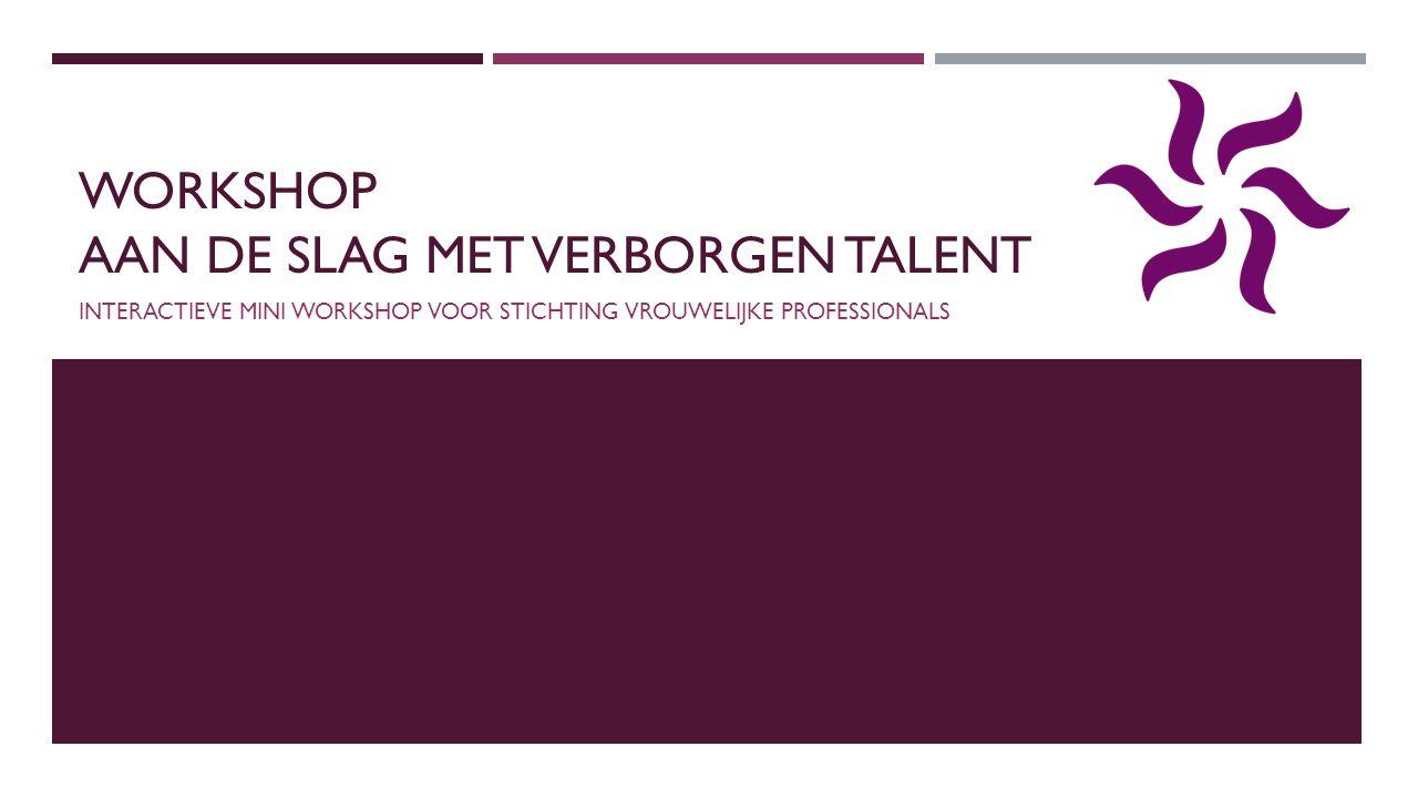 WORKSHOP AAN DE SLAG MET VERBORGEN TALENT INTERACTIEVE MINI WORKSHOP VOOR STICHTING VROUWELIJKE PROFESSIONALS