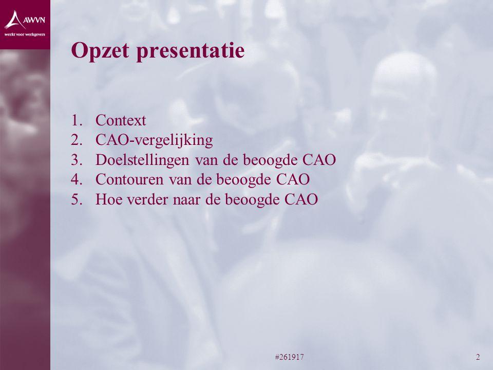 #2619172 Opzet presentatie 1.Context 2.CAO-vergelijking 3.Doelstellingen van de beoogde CAO 4.Contouren van de beoogde CAO 5.Hoe verder naar de beoogde CAO