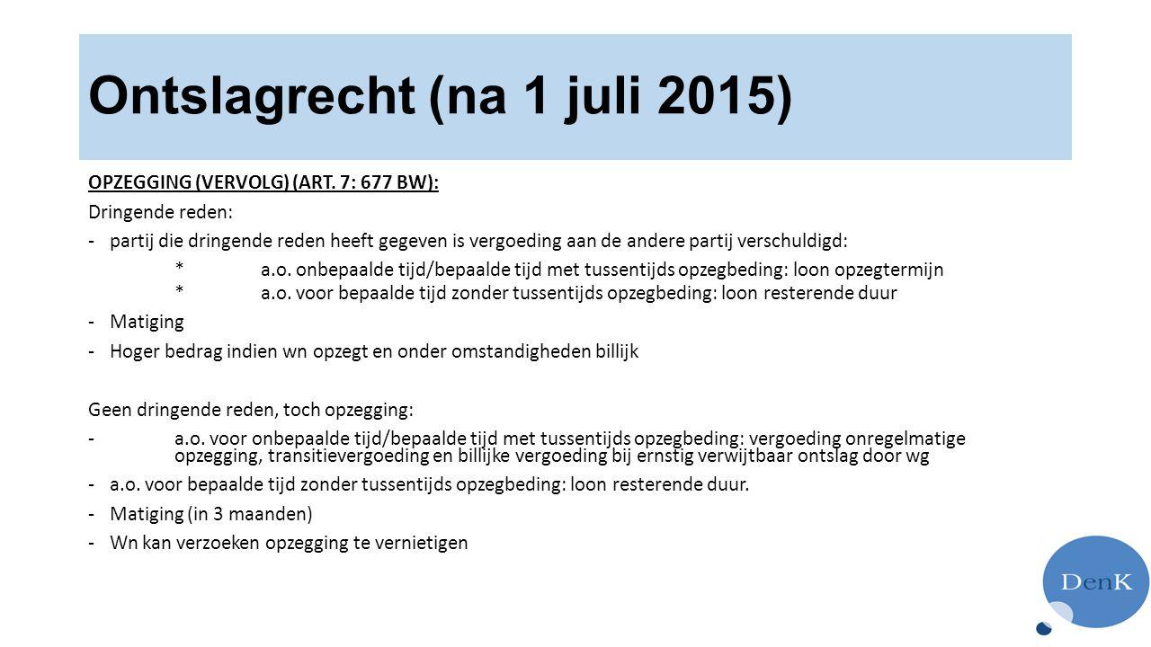 Ontslagrecht (na 1 juli 2015) OPZEGGING (VERVOLG) (ART. 7: 677 BW): Dringende reden: -partij die dringende reden heeft gegeven is vergoeding aan de an