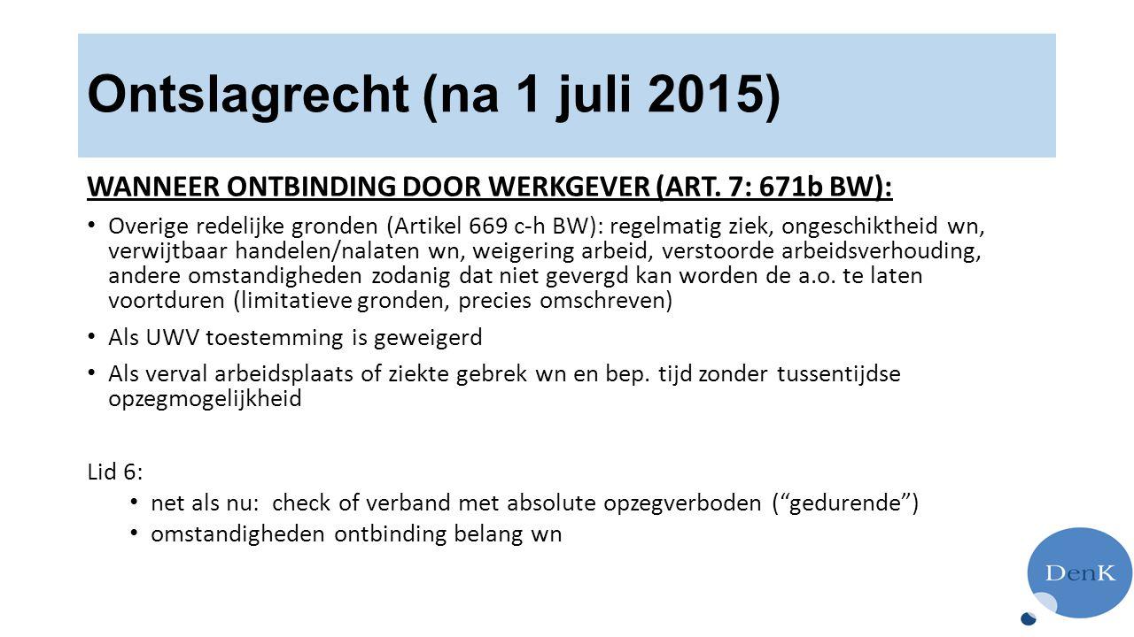 Ontslagrecht (na 1 juli 2015) WANNEER ONTBINDING DOOR WERKGEVER (ART. 7: 671b BW): Overige redelijke gronden (Artikel 669 c-h BW): regelmatig ziek, on