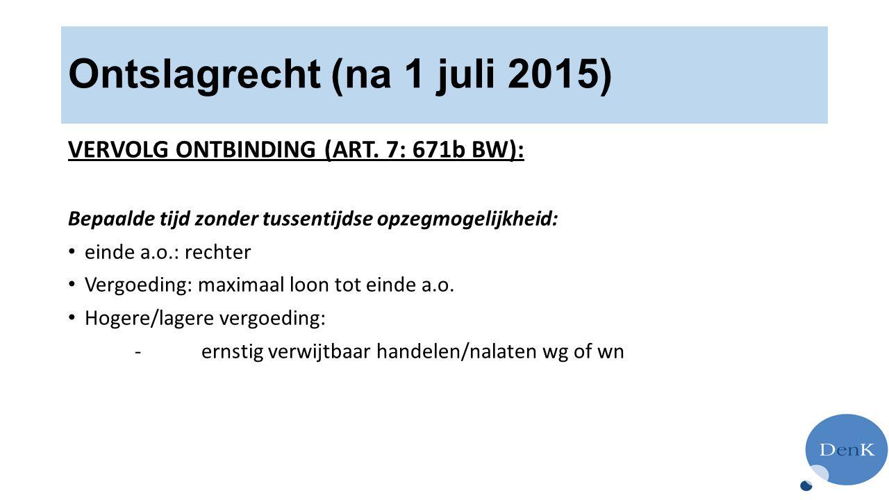 Ontslagrecht (na 1 juli 2015) VERVOLG ONTBINDING (ART. 7: 671b BW): Bepaalde tijd zonder tussentijdse opzegmogelijkheid: einde a.o.: rechter Vergoedin