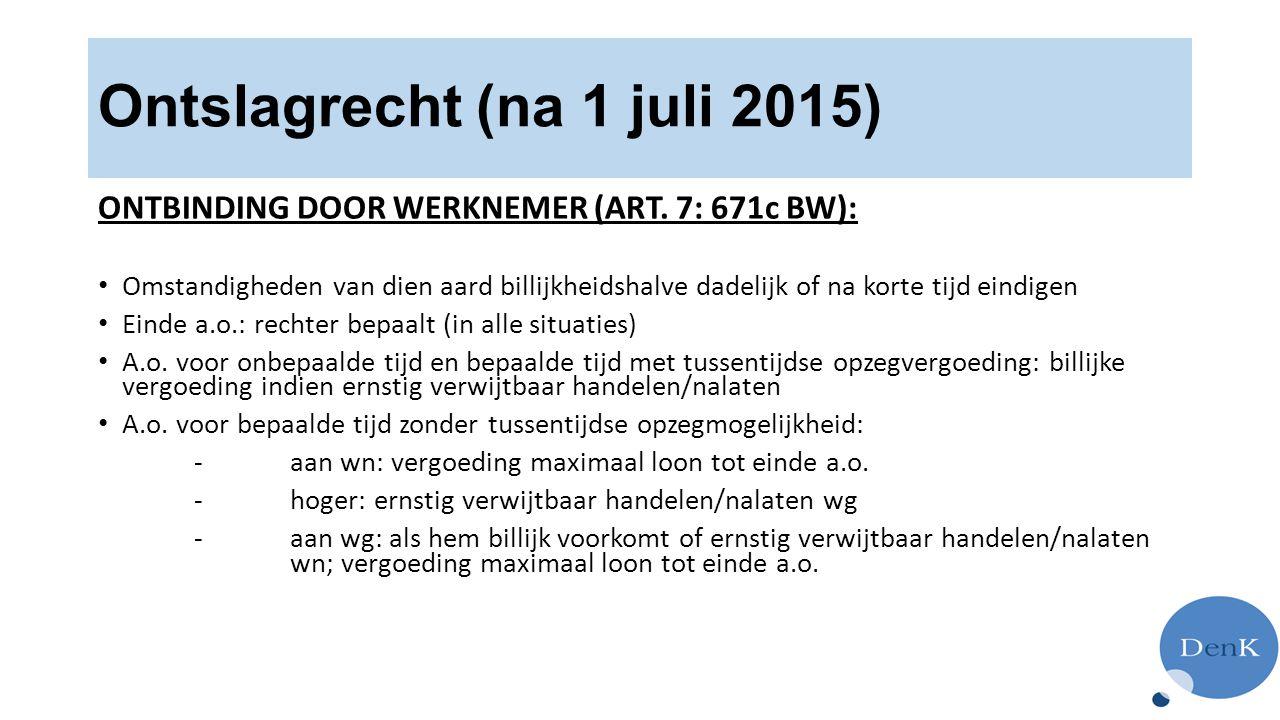 Ontslagrecht (na 1 juli 2015) ONTBINDING DOOR WERKNEMER (ART. 7: 671c BW): Omstandigheden van dien aard billijkheidshalve dadelijk of na korte tijd ei