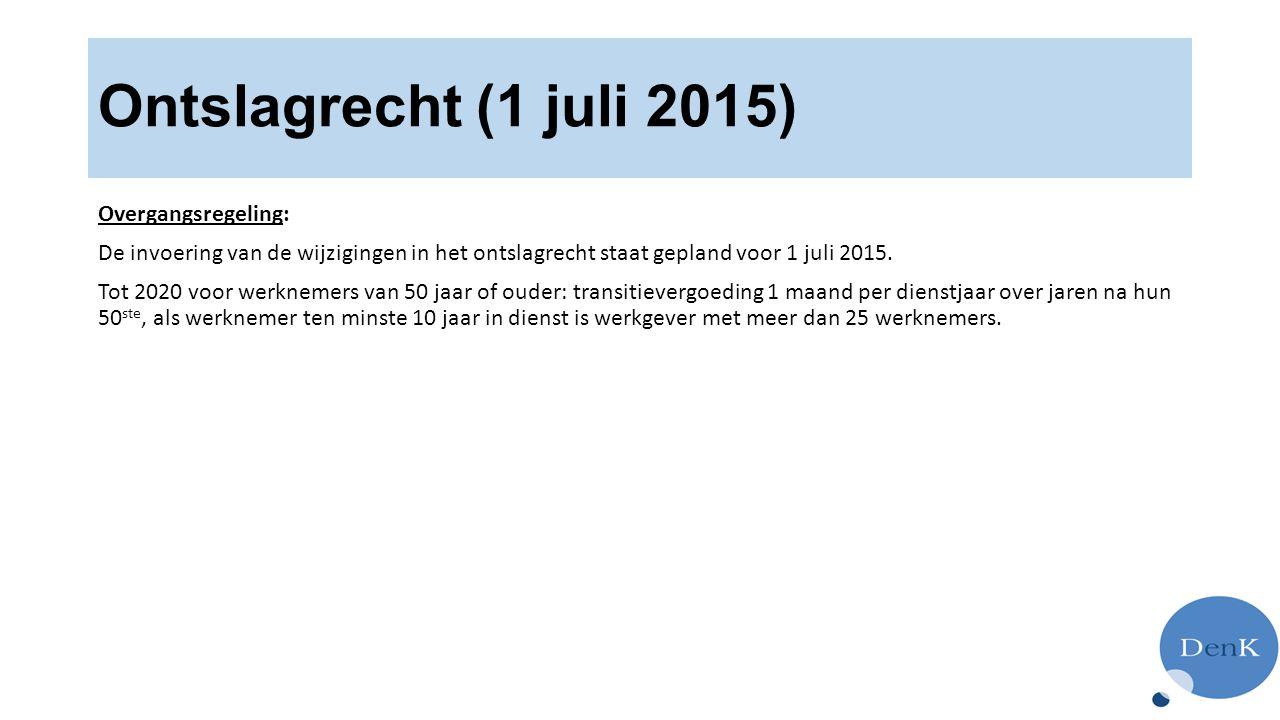 Ontslagrecht (1 juli 2015) Overgangsregeling: De invoering van de wijzigingen in het ontslagrecht staat gepland voor 1 juli 2015. Tot 2020 voor werkne