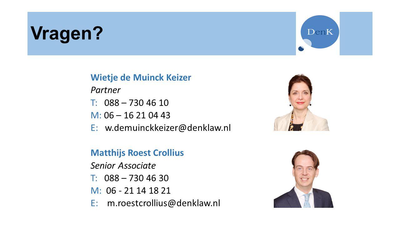 Vragen? Wietje de Muinck Keizer Partner T: 088 – 730 46 10 M: 06 – 16 21 04 43 E: w.demuinckkeizer@denklaw.nl Matthijs Roest Crollius Senior Associate