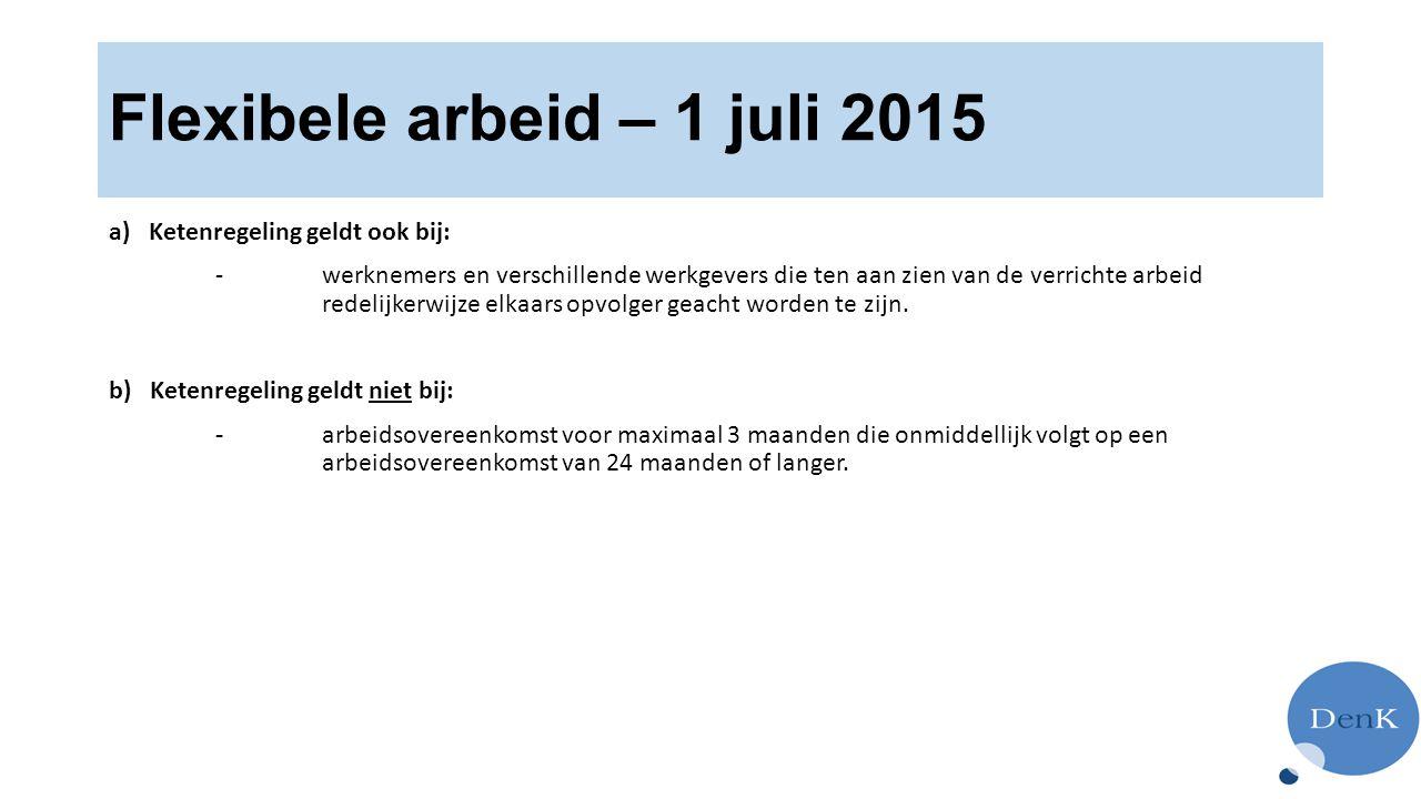 Flexibele arbeid – 1 juli 2015 a) Ketenregeling geldt ook bij: -werknemers en verschillende werkgevers die ten aan zien van de verrichte arbeid redelijkerwijze elkaars opvolger geacht worden te zijn.