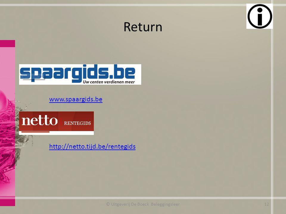 Return © Uitgeverij De Boeck Beleggingsleer www.spaargids.be http://netto.tijd.be/rentegids 12