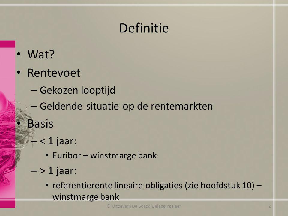 Definitie Wat? Rentevoet – Gekozen looptijd – Geldende situatie op de rentemarkten Basis – < 1 jaar: Euribor – winstmarge bank – > 1 jaar: referentier