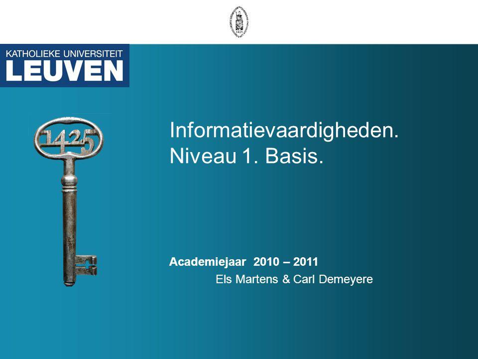 Informatievaardigheden. Niveau 1. Basis. Academiejaar 2010 – 2011 Els Martens & Carl Demeyere