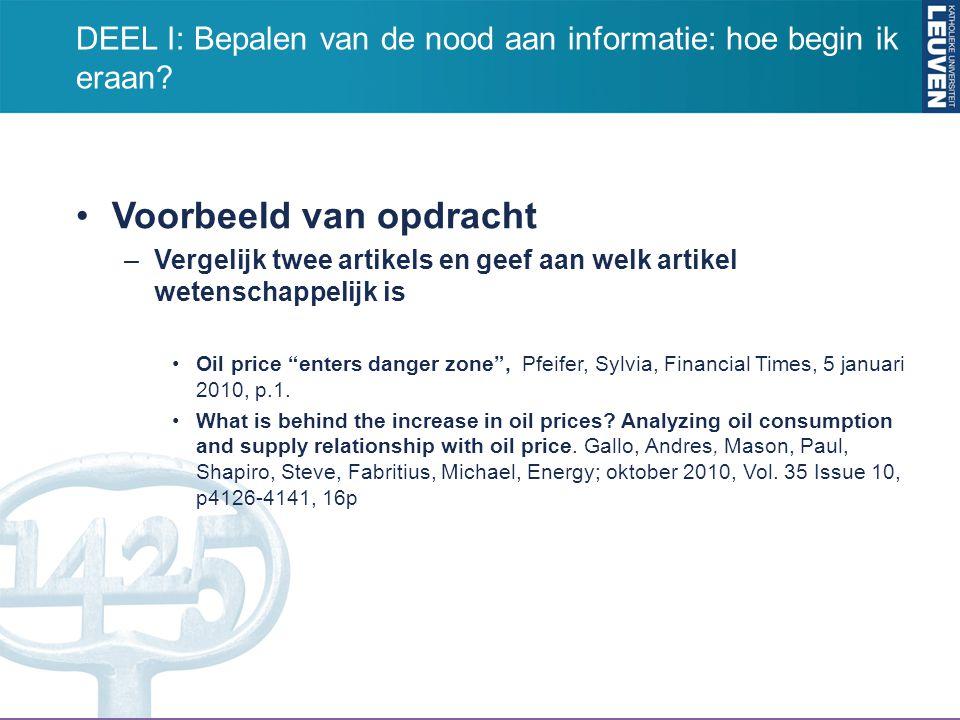 Voorbeeld van opdracht –Vergelijk twee artikels en geef aan welk artikel wetenschappelijk is Oil price enters danger zone , Pfeifer, Sylvia, Financial Times, 5 januari 2010, p.1.