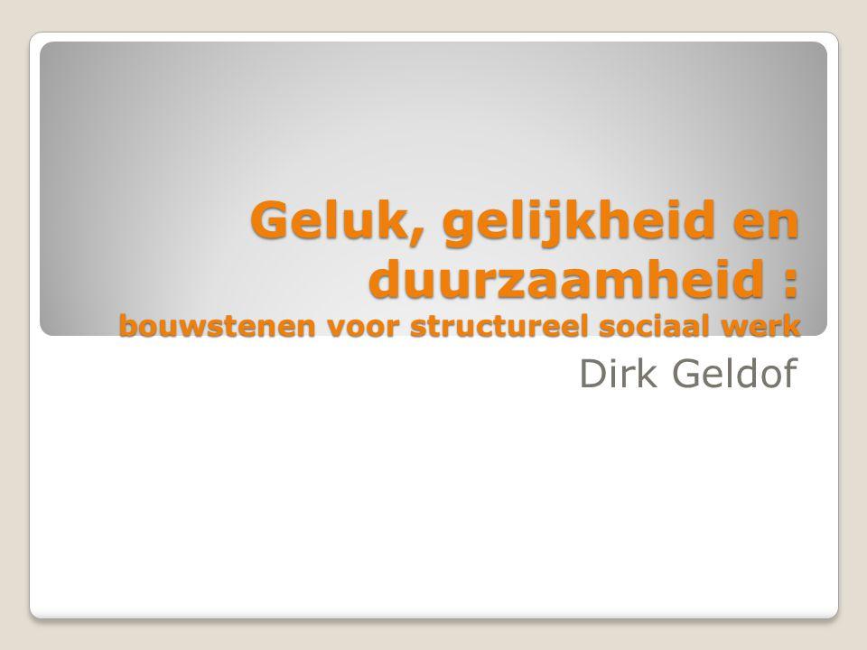 Geluk, gelijkheid en duurzaamheid : bouwstenen voor structureel sociaal werk Dirk Geldof