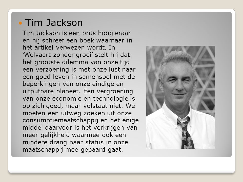Tim Jackson Tim Jackson is een brits hoogleraar en hij schreef een boek waarnaar in het artikel verwezen wordt.