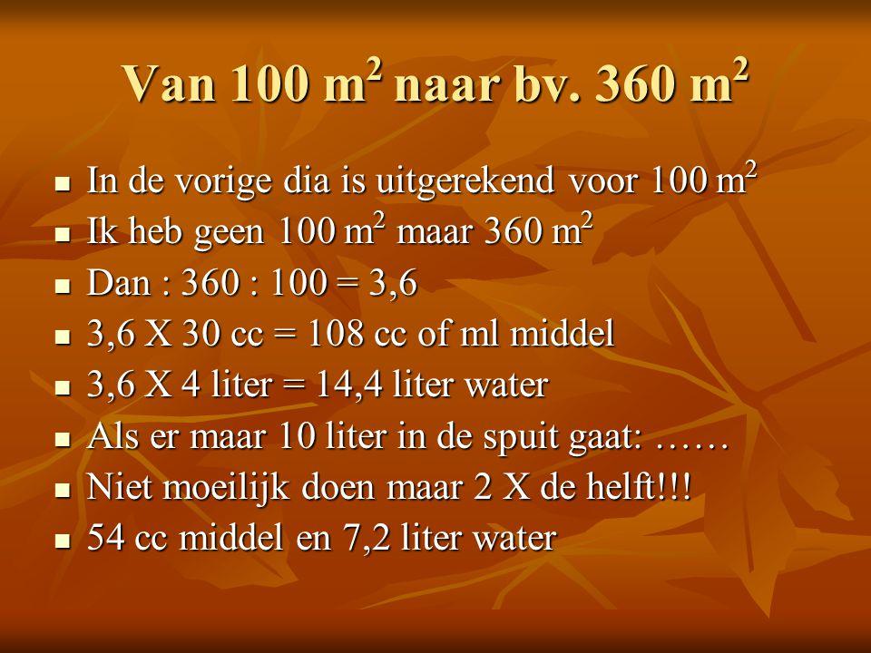 Van 100 m 2 naar bv. 360 m 2 In de vorige dia is uitgerekend voor 100 m 2 In de vorige dia is uitgerekend voor 100 m 2 Ik heb geen 100 m 2 maar 360 m