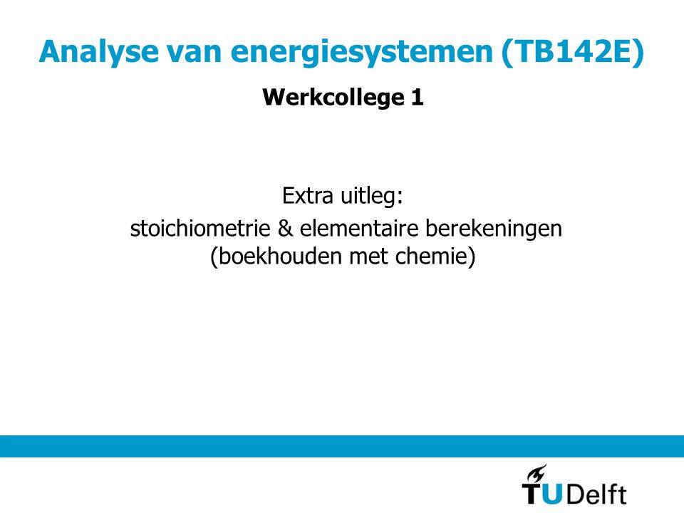 Analyse van energiesystemen (TB142E) Werkcollege 1 Extra uitleg: stoichiometrie & elementaire berekeningen (boekhouden met chemie)