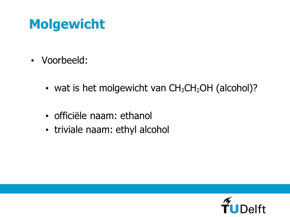 Molgewicht Voorbeeld: wat is het molgewicht van CH 3 CH 2 OH (alcohol).