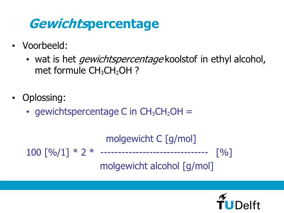 Gewichtspercentage Voorbeeld: wat is het gewichtspercentage koolstof in ethyl alcohol, met formule CH 3 CH 2 OH .