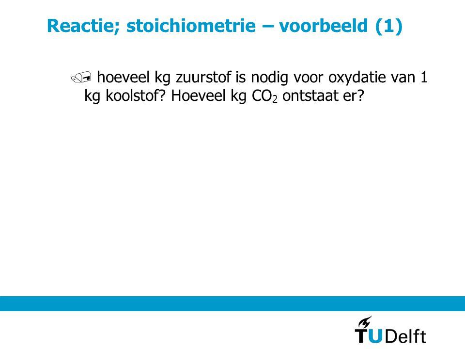 Reactie; stoichiometrie – voorbeeld (1) / hoeveel kg zuurstof is nodig voor oxydatie van 1 kg koolstof.