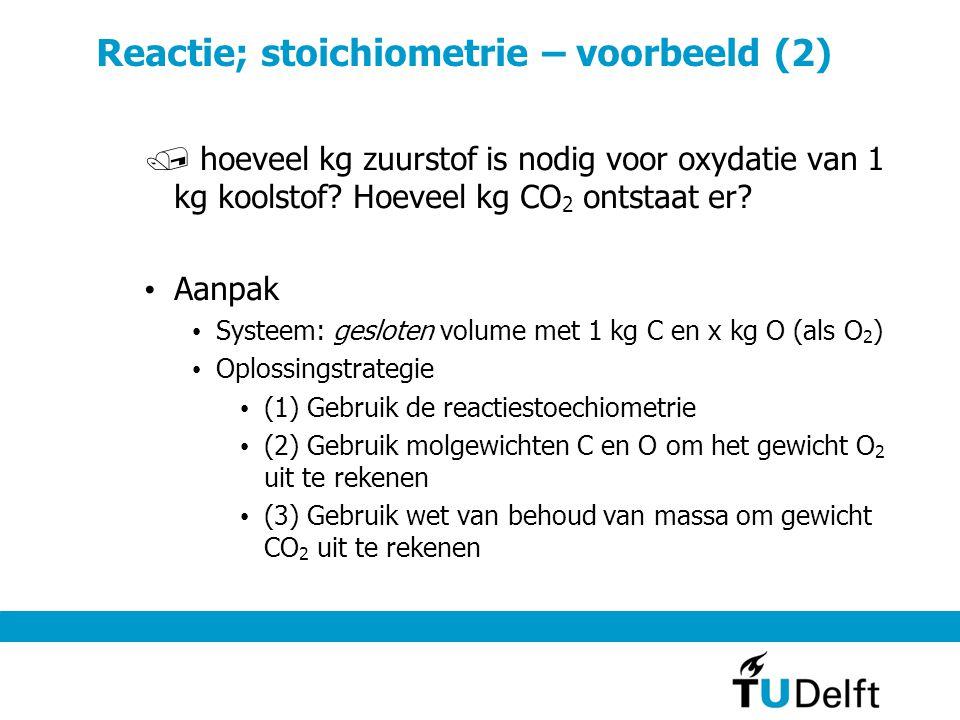 Reactie; stoichiometrie – voorbeeld (2) / hoeveel kg zuurstof is nodig voor oxydatie van 1 kg koolstof.