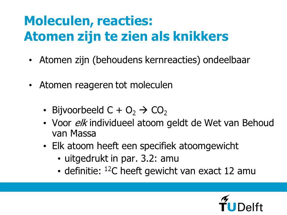 Moleculen, reacties: Atomen zijn te zien als knikkers Atomen zijn (behoudens kernreacties) ondeelbaar Atomen reageren tot moleculen Bijvoorbeeld C + O 2  CO 2 Voor elk individueel atoom geldt de Wet van Behoud van Massa Elk atoom heeft een specifiek atoomgewicht uitgedrukt in par.