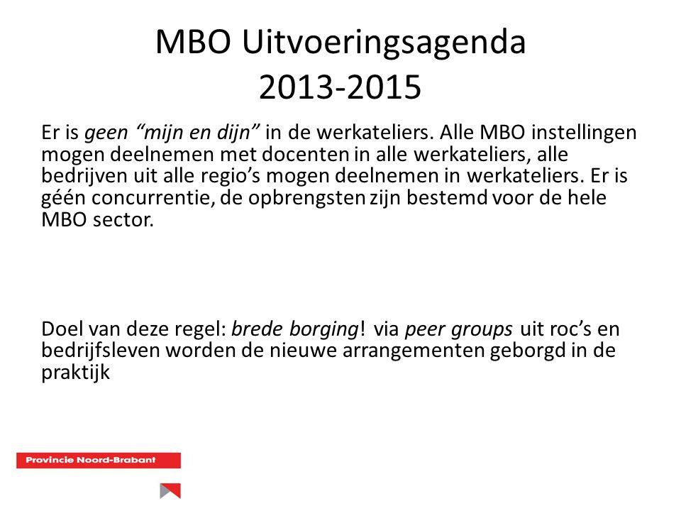 """MBO Uitvoeringsagenda 2013-2015 Er is geen """"mijn en dijn"""" in de werkateliers. Alle MBO instellingen mogen deelnemen met docenten in alle werkateliers,"""