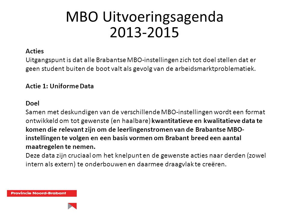 Acties Uitgangspunt is dat alle Brabantse MBO-instellingen zich tot doel stellen dat er geen student buiten de boot valt als gevolg van de arbeidsmark