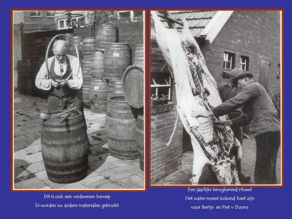 Dit is ook een verdwenen beroep Er worden nu andere materialen gebruikt Een jaarlijks terugkerend ritueel Het water moest kokend heet zijn voor Bertje en Piet v Doorn