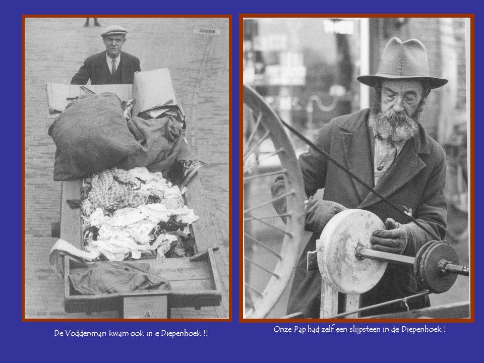 De Voddenman kwam ook in e Diepenhoek !! Onze Pap had zelf een slijpsteen in de Diepenhoek !