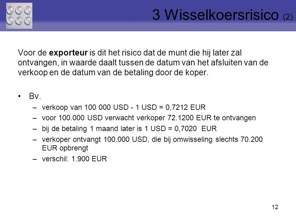 13 Voor de importeur is dit het risico dat de munt waarin hij later betalen, in waarde stijgt tussen de datum van het afsluiten van de aankoop en de datum van de betaling aan de leverancier.