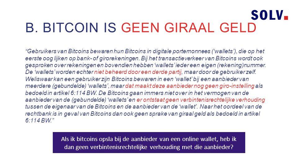 Gebruikers van Bitcoins bewaren hun Bitcoins in digitale portemonnees ('wallets'), die op het eerste oog lijken op bank- of girorekeningen.