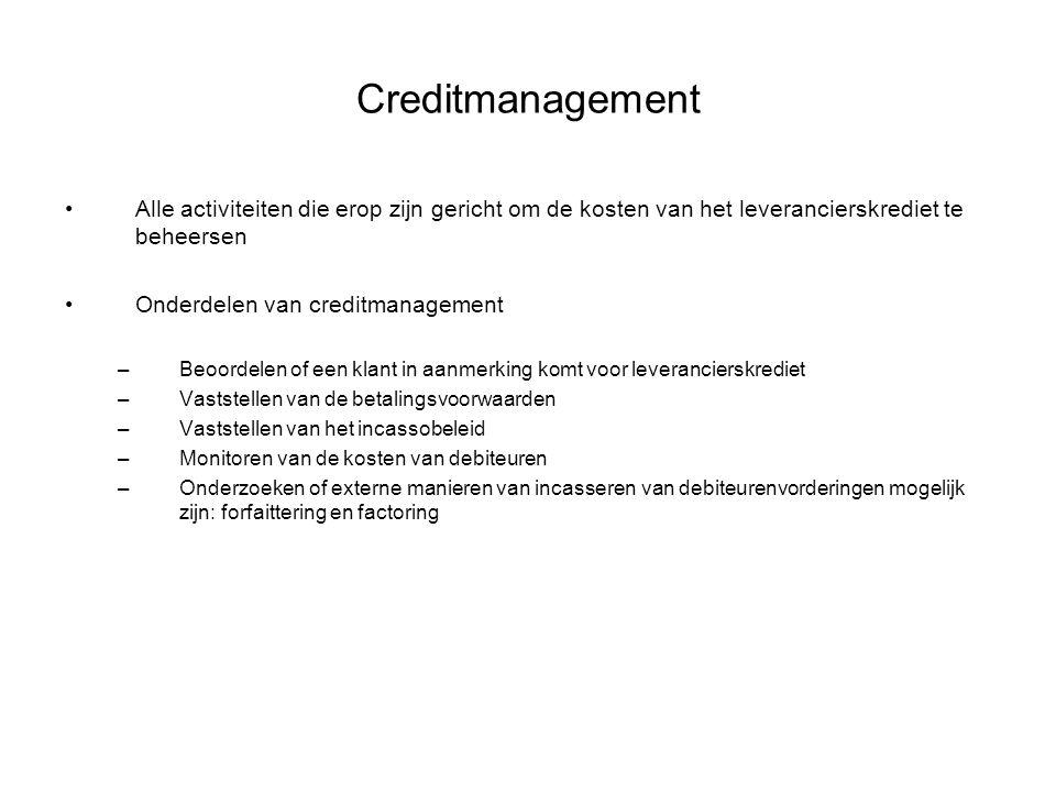 Creditmanagement Alle activiteiten die erop zijn gericht om de kosten van het leverancierskrediet te beheersen Onderdelen van creditmanagement –Beoord
