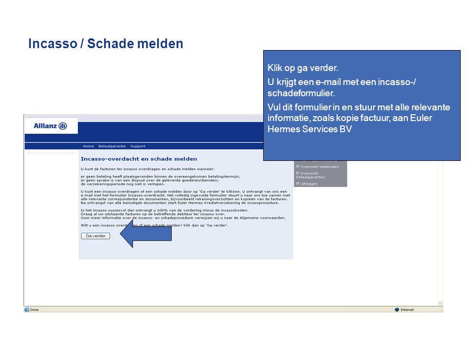 Incasso / Schade melden Klik op ga verder. U krijgt een e-mail met een incasso-/ schadeformulier. Vul dit formulier in en stuur met alle relevante inf