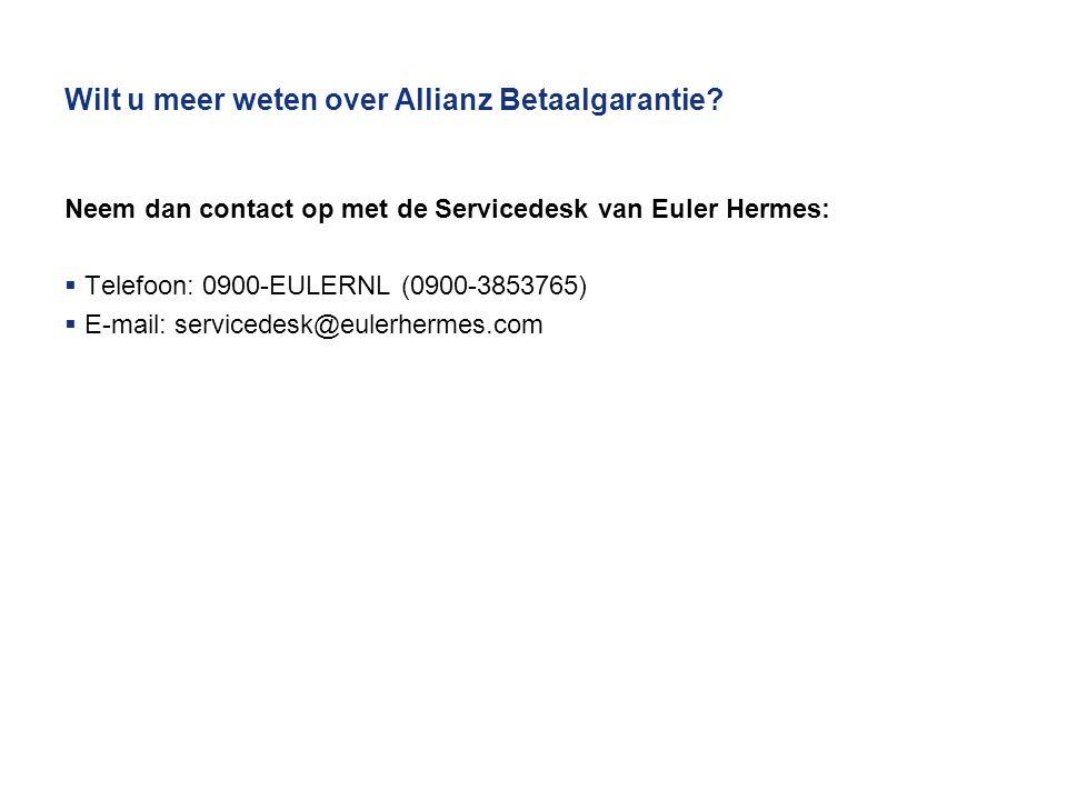 Wilt u meer weten over Allianz Betaalgarantie? Neem dan contact op met de Servicedesk van Euler Hermes:  Telefoon: 0900-EULERNL (0900-3853765)  E-ma