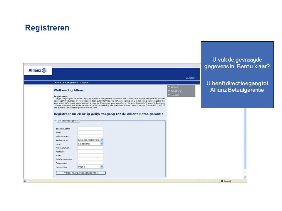 U vult de gevraagde gegevens in. Bent u klaar? U heeft direct toegang tot Allianz Betaalgarantie Registreren