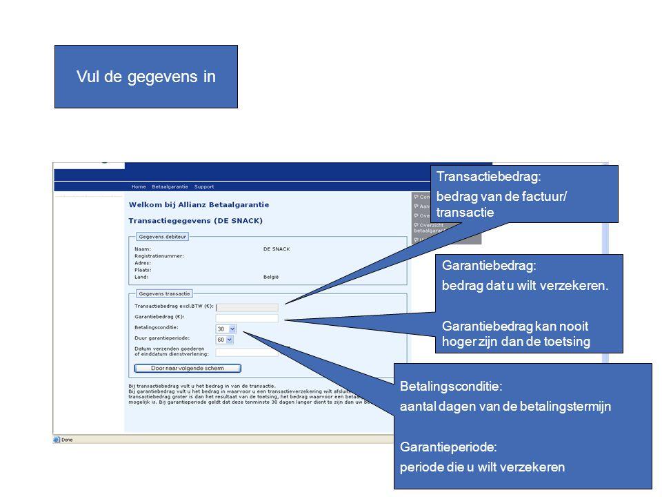 Transactiebedrag: bedrag van de factuur/ transactie Garantiebedrag: bedrag dat u wilt verzekeren. Garantiebedrag kan nooit hoger zijn dan de toetsing
