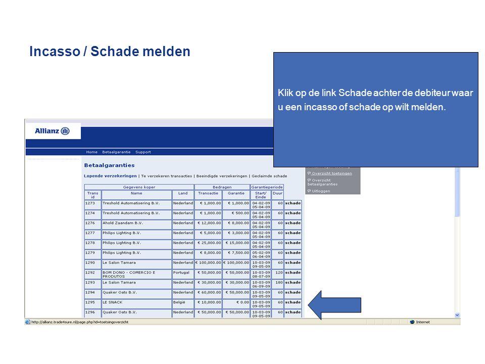 Incasso / Schade melden Klik op de link Schade achter de debiteur waar u een incasso of schade op wilt melden.