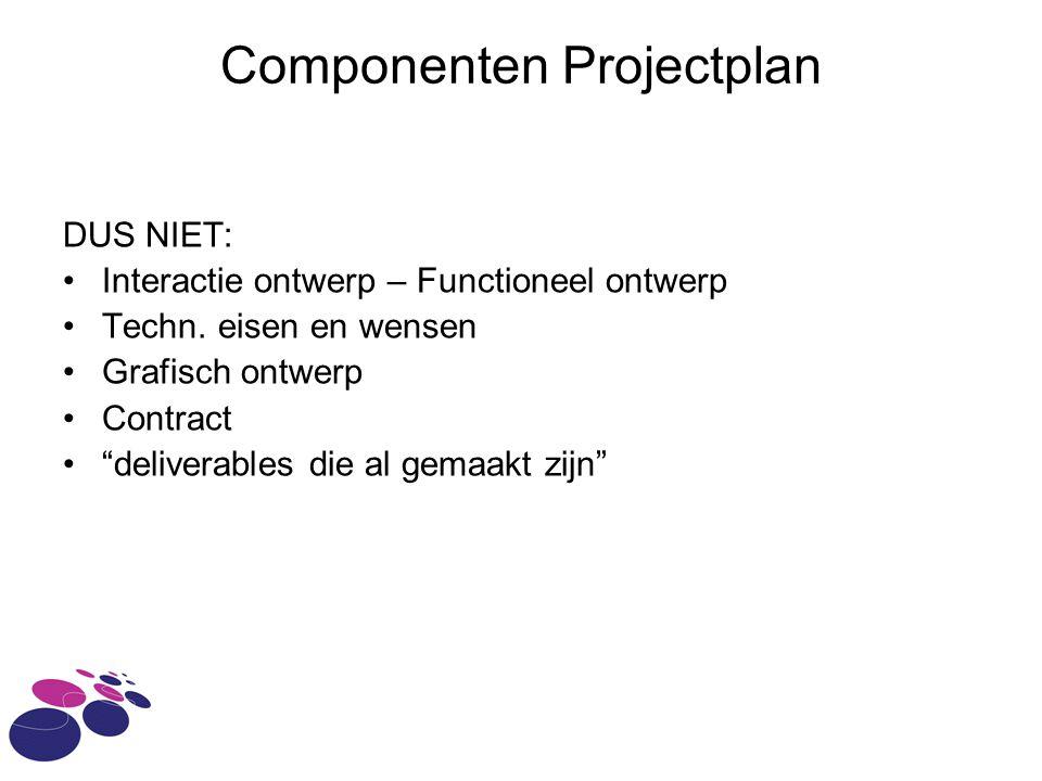 Componenten Projectplan DUS NIET: Interactie ontwerp – Functioneel ontwerp Techn.