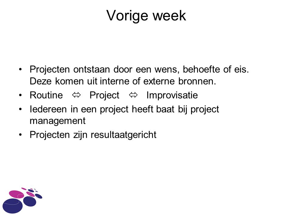 Vorige week Projecten ontstaan door een wens, behoefte of eis.