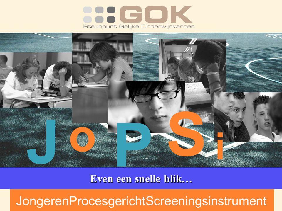 J o i S P JongerenProcesgerichtScreeningsinstrument Even een snelle blik…