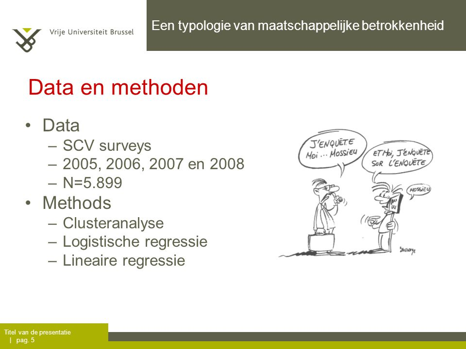 Titel van de presentatie | pag. 5 Data –SCV surveys –2005, 2006, 2007 en 2008 –N=5.899 Methods –Clusteranalyse –Logistische regressie –Lineaire regres