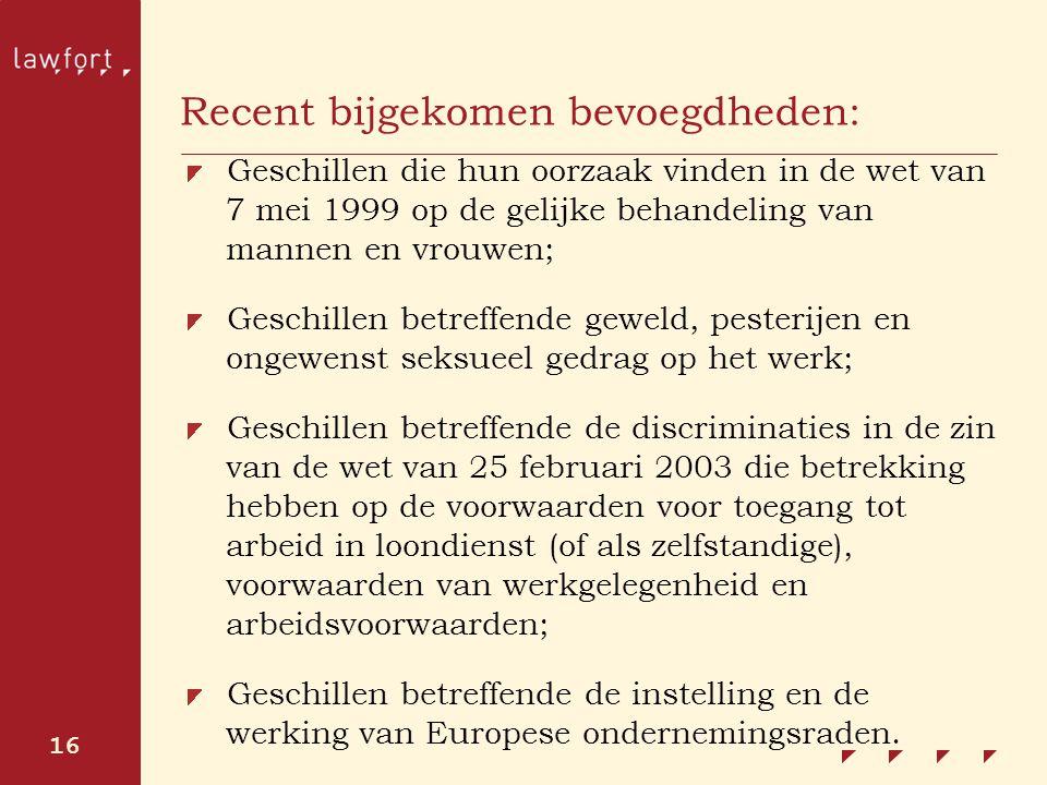 16 Recent bijgekomen bevoegdheden: Geschillen die hun oorzaak vinden in de wet van 7 mei 1999 op de gelijke behandeling van mannen en vrouwen; Geschil