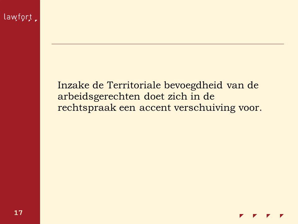 17 Inzake de Territoriale bevoegdheid van de arbeidsgerechten doet zich in de rechtspraak een accent verschuiving voor.